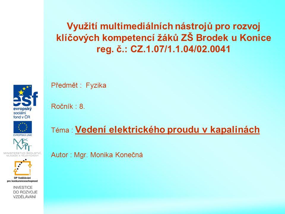Využití multimediálních nástrojů pro rozvoj klíčových kompetencí žáků ZŠ Brodek u Konice reg. č.: CZ.1.07/1.1.04/02.0041 Předmět : Fyzika Ročník : 8.