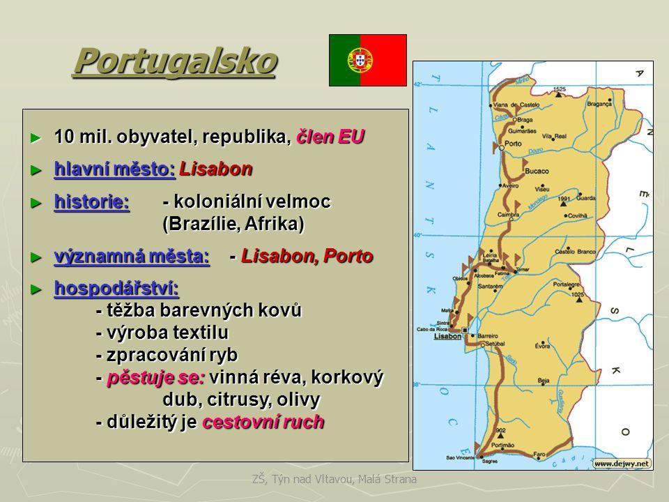 Portugalsko ► 10 mil. obyvatel, republika, člen EU ► hlavní město: Lisabon ► historie: - koloniální velmoc (Brazílie, Afrika) ► významná města:- Lisab