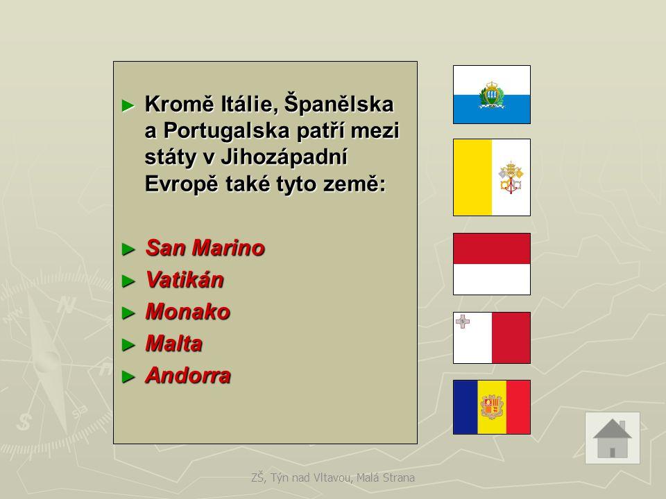 ► Kromě Itálie, Španělska a Portugalska patří mezi státy v Jihozápadní Evropě také tyto země: ► San Marino ► Vatikán ► Monako ► Malta ► Andorra ZŠ, Týn nad Vltavou, Malá Strana