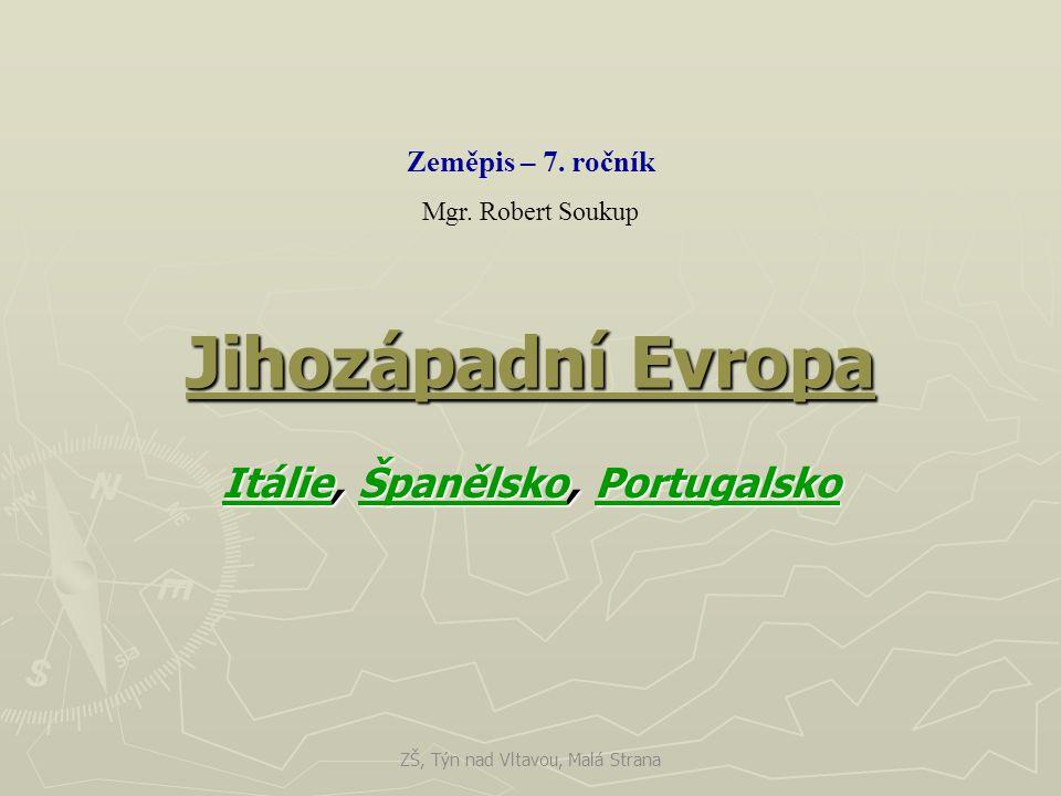 Jihozápadní Evropa ItálieItálie, Španělsko, Portugalsko ŠpanělskoPortugalsko ItálieŠpanělskoPortugalsko Zeměpis – 7. ročník Mgr. Robert Soukup ZŠ, Týn