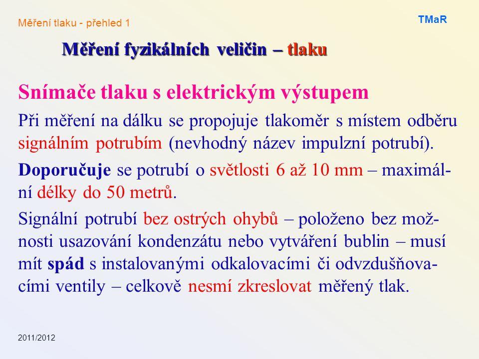 Snímače tlaku s elektrickým výstupem Při měření na dálku se propojuje tlakoměr s místem odběru signálním potrubím (nevhodný název impulzní potrubí). D