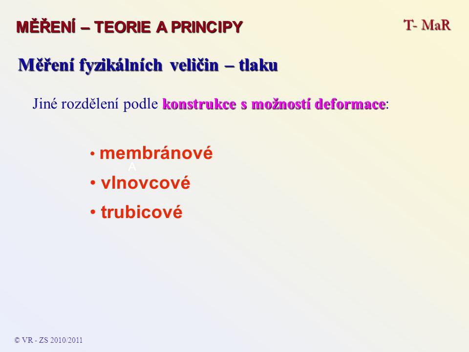 T- MaR MĚŘENÍ – TEORIE A PRINCIPY © VR - ZS 2009/2010 Měření fyzikálních veličin – tlaku Hydrostatické tlakoměry ∆x ∆U nebo ∆R ∆p