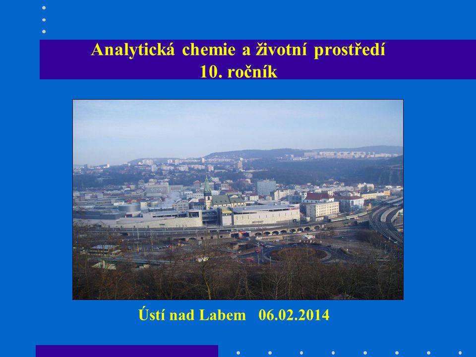 Analytická chemie a životní prostředí 10. ročník Ústí nad Labem 06.02.2014