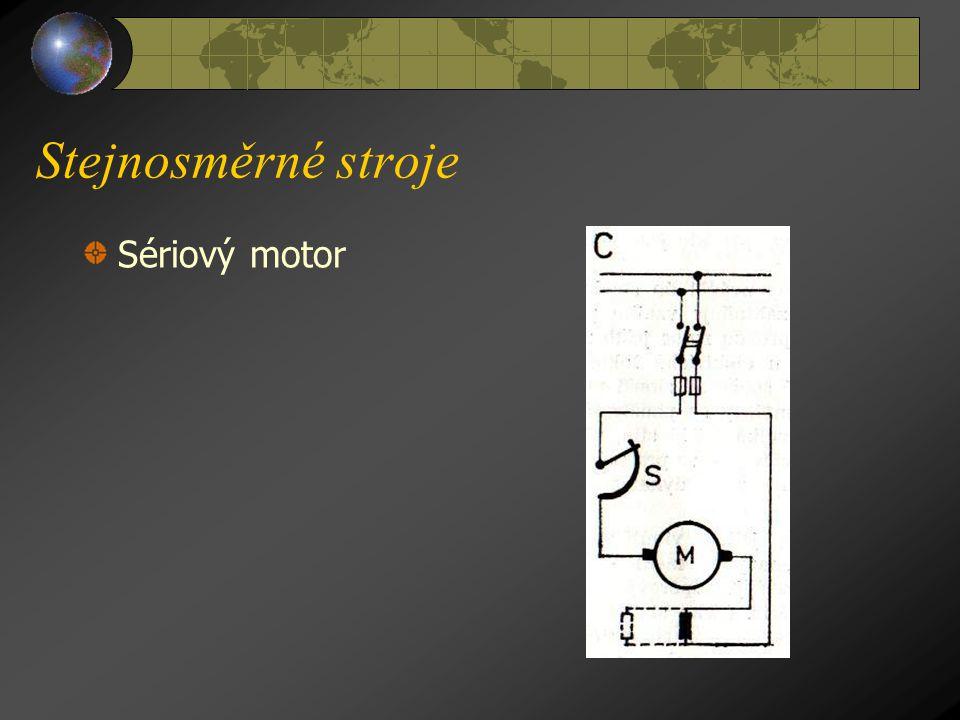 Stejnosměrné stroje a) S é r i o v é m o t o r y ( viz obr.C na následující straně ) mají stator a rotor zapojen za sebou (v sérii), celý proud tedy p