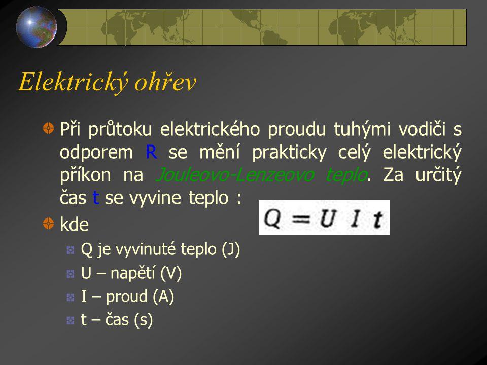 Elektrický ohřev Z d r o j e e l e k t r i c k é h o t e p l a Elektrickým teplem nazýváme teplo, které vzniká přeměnou z elektrické energie. Využívám