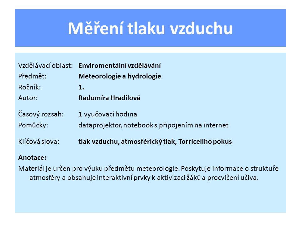 Měření tlaku vzduchu Vzdělávací oblast:Enviromentální vzdělávání Předmět:Meteorologie a hydrologie Ročník:1. Autor:Radomíra Hradilová Časový rozsah:1
