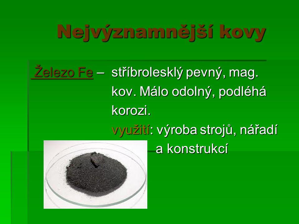 Nejvýznamnější kovy Nejvýznamnější kovy Železo Fe – stříbrolesklý pevný, mag.