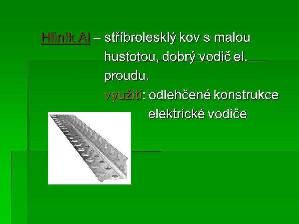 Hliník Al – stříbrolesklý kov s malou Hliník Al – stříbrolesklý kov s malou hustotou, dobrý vodič el.