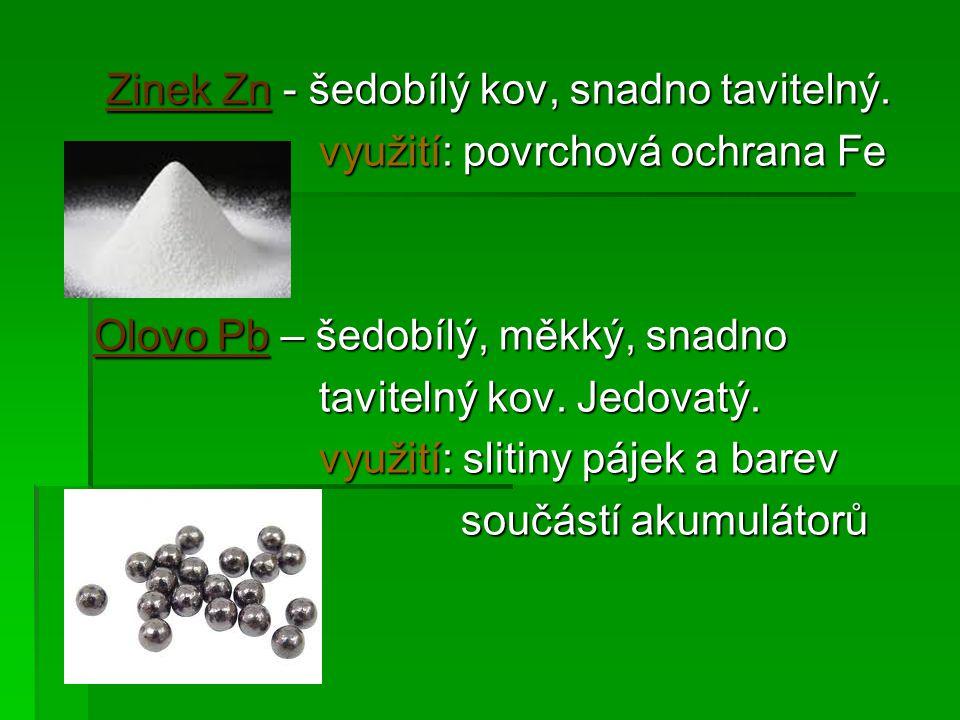 Zinek Zn - šedobílý kov, snadno tavitelný. Zinek Zn - šedobílý kov, snadno tavitelný.