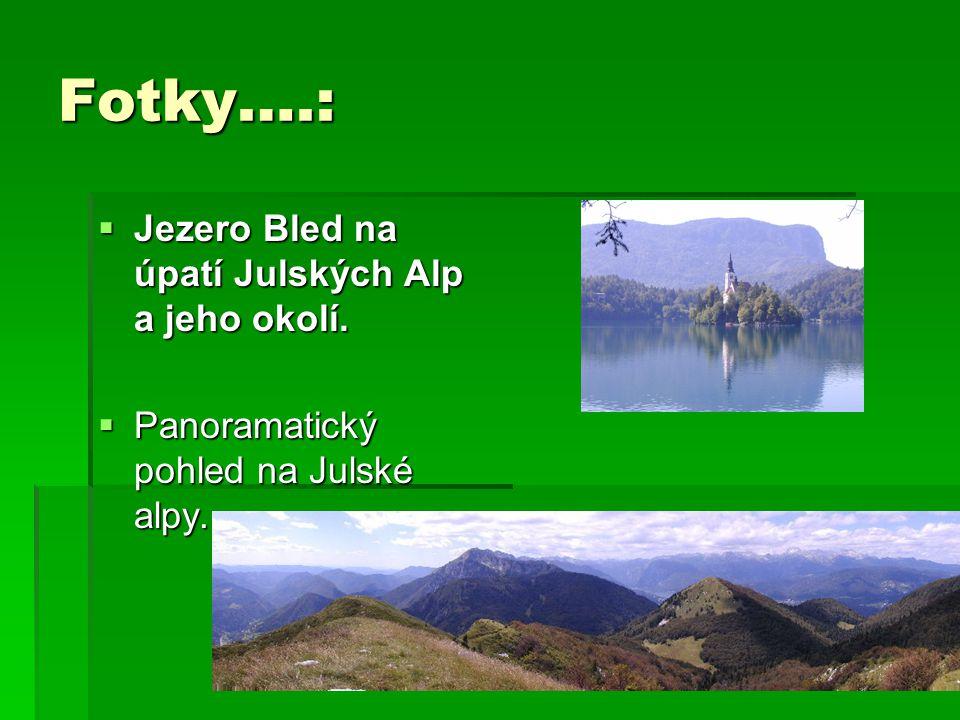 Fotky….:  Jezero Bled na úpatí Julských Alp a jeho okolí.  Panoramatický pohled na Julské alpy.
