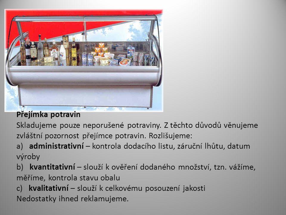 Přejímka potravin Skladujeme pouze neporušené potraviny. Z těchto důvodů věnujeme zvláštní pozornost přejímce potravin. Rozlišujeme: a) administrativn