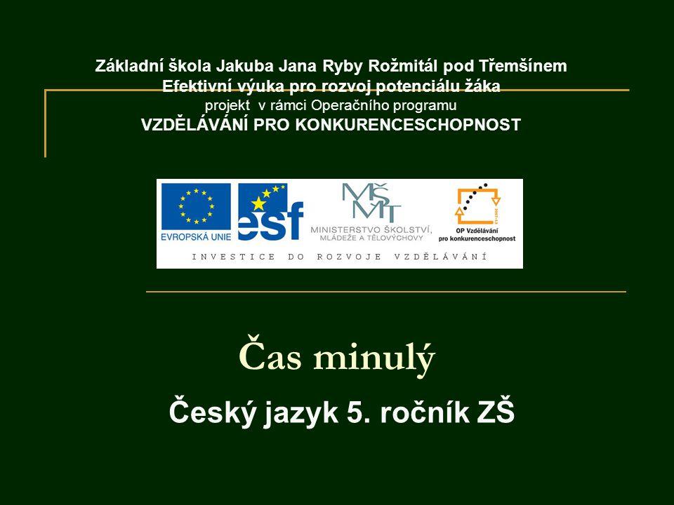 Čas minulý 5.ročník ZŠ Použitý software: držitel licence - ZŠ J.