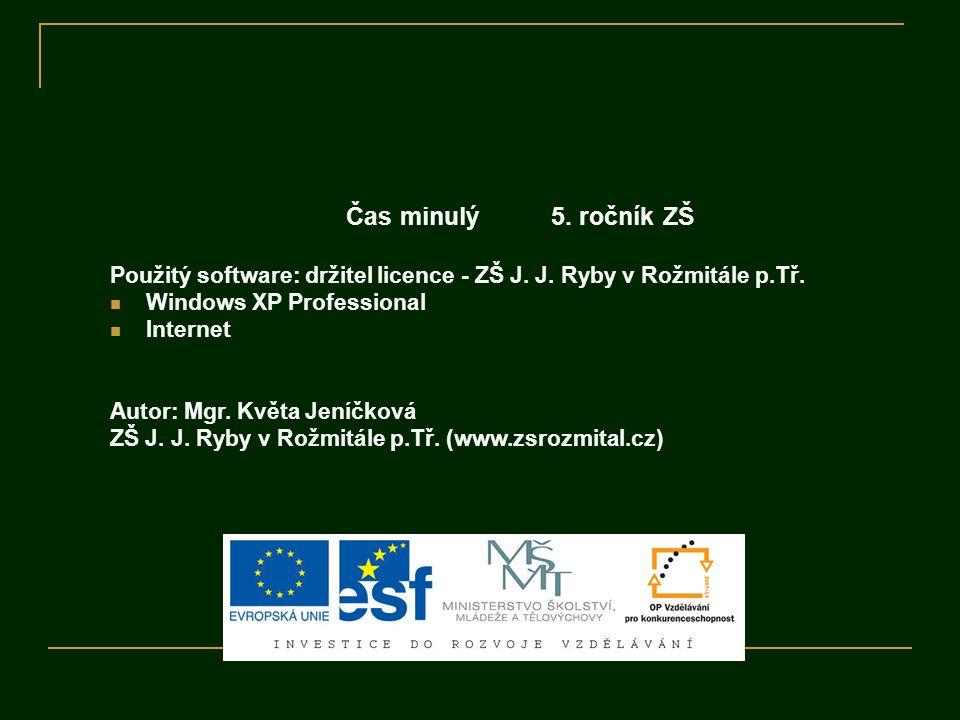 Čas minulý 5. ročník ZŠ Použitý software: držitel licence - ZŠ J. J. Ryby v Rožmitále p.Tř. Windows XP Professional Internet Autor: Mgr. Květa Jeníčko
