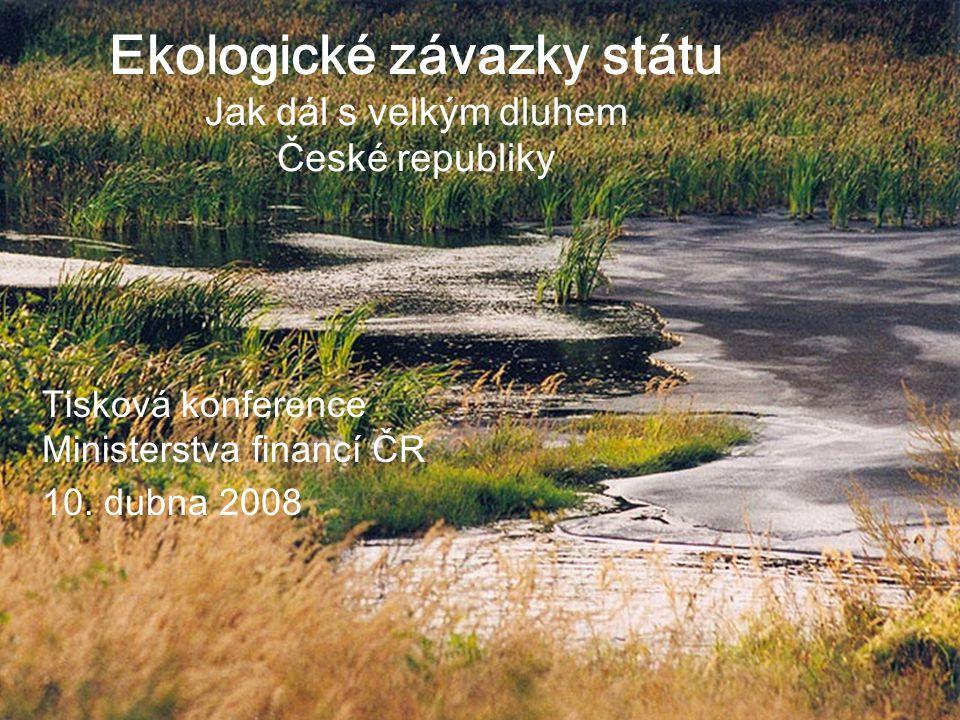 1 Ekologické závazky státu Jak dál s velkým dluhem České republiky Tisková konference Ministerstva financí ČR 10.
