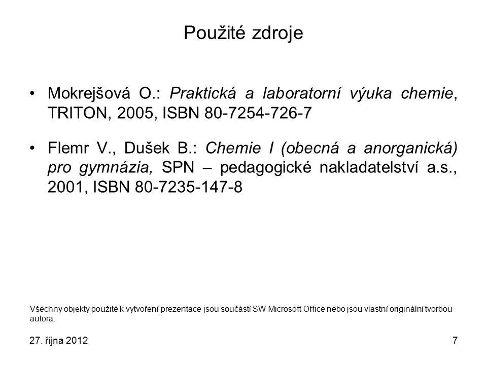 7 Použité zdroje Mokrejšová O.: Praktická a laboratorní výuka chemie, TRITON, 2005, ISBN 80-7254-726-7 Flemr V., Dušek B.: Chemie I (obecná a anorgani