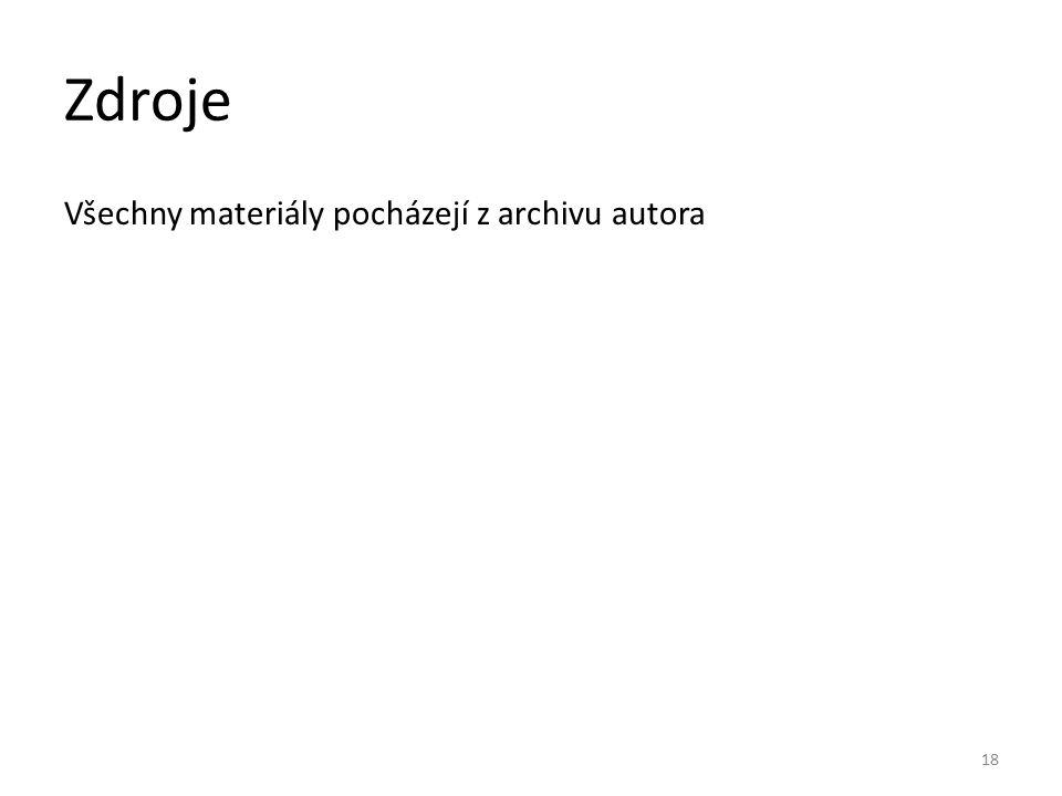 Zdroje Všechny materiály pocházejí z archivu autora 18