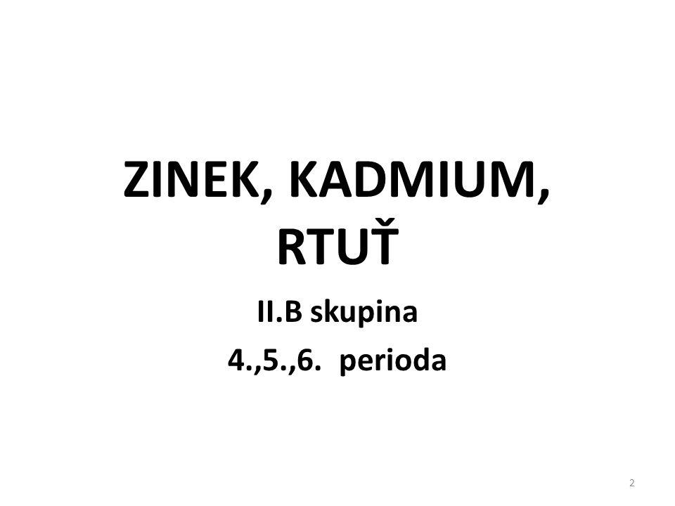 ZINEK, KADMIUM, RTUŤ II.B skupina 4.,5.,6. perioda 2