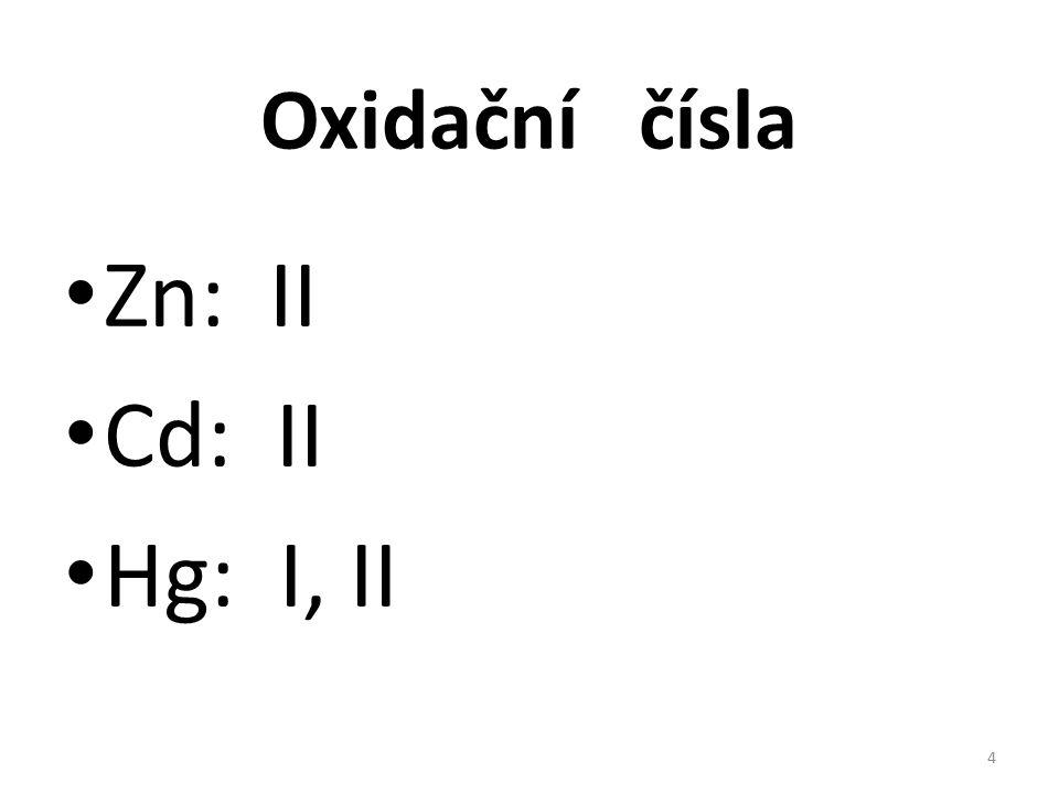 Oxidační čísla Zn: II Cd: II Hg: I, II 4