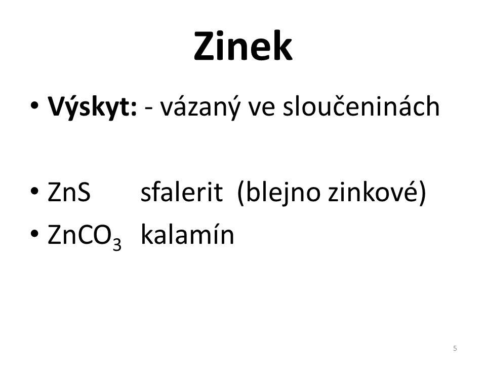Zinek Výskyt: - vázaný ve sloučeninách ZnS sfalerit (blejno zinkové) ZnCO 3 kalamín 5