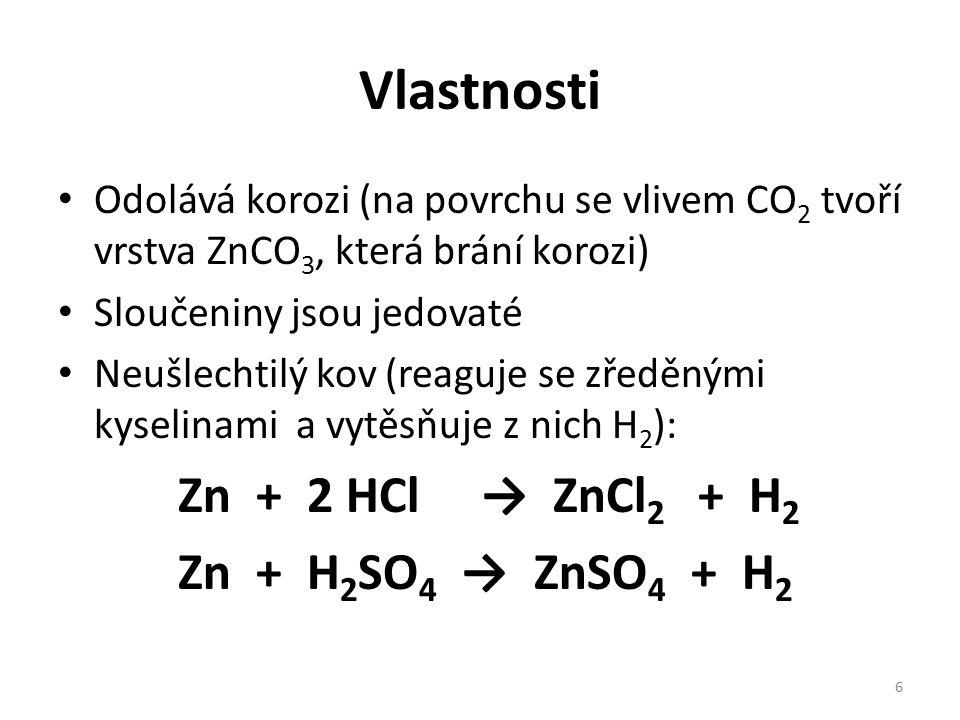 Vlastnosti Odolává korozi (na povrchu se vlivem CO 2 tvoří vrstva ZnCO 3, která brání korozi) Sloučeniny jsou jedovaté Neušlechtilý kov (reaguje se zředěnými kyselinami a vytěsňuje z nich H 2 ): Zn + 2 HCl → ZnCl 2 + H 2 Zn + H 2 SO 4 → ZnSO 4 + H 2 6