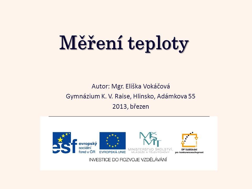 Měření teploty Autor: Mgr. Eliška Vokáčová Gymnázium K. V. Raise, Hlinsko, Adámkova 55 2013, březen