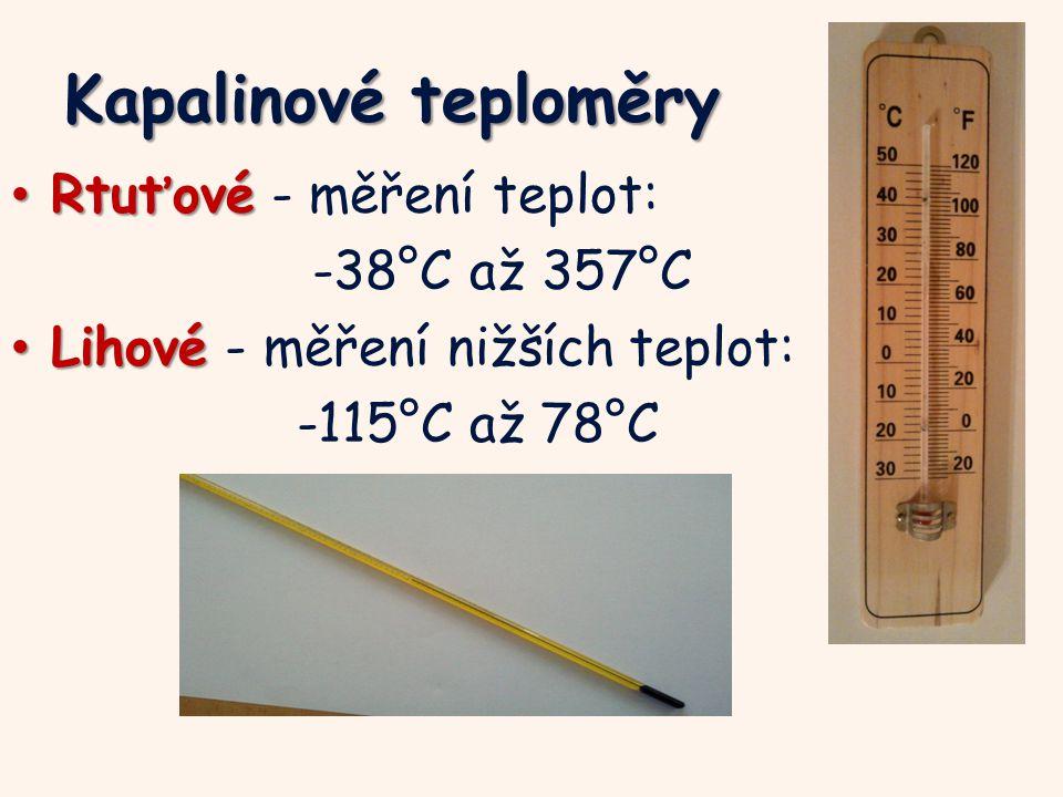 Kapalinové teploměry Rtuťové Rtuťové - měření teplot: -38°C až 357°C Lihové Lihové - měření nižších teplot: -115°C až 78°C