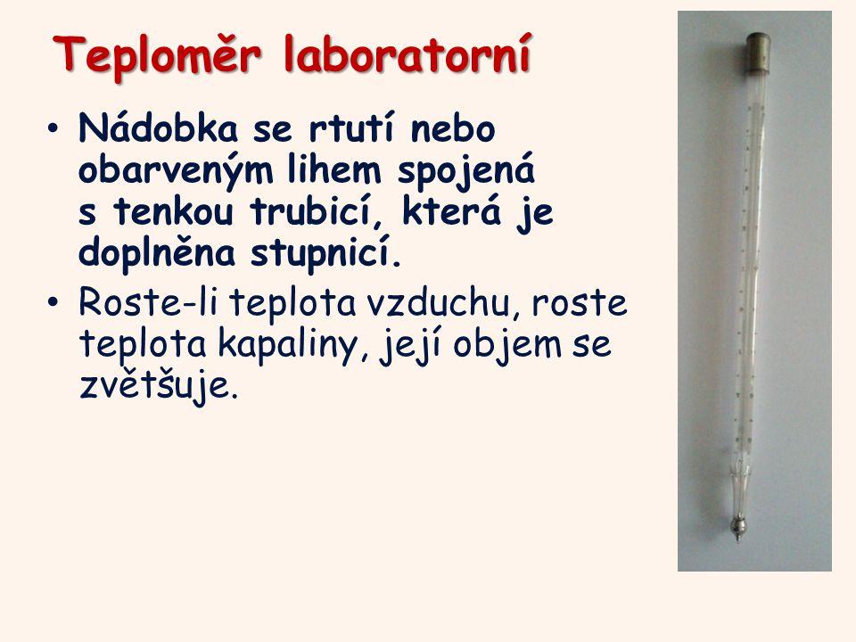 Teploměr laboratorní Nádobka se rtutí nebo obarveným lihem spojená s tenkou trubicí, která je doplněna stupnicí.