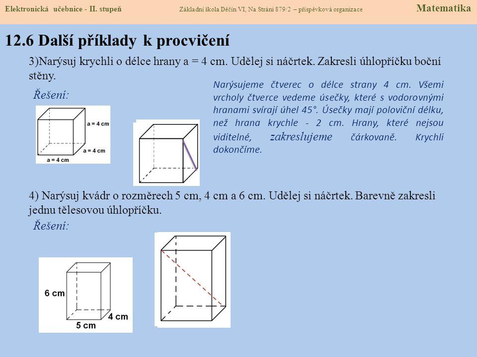 12.5 Příklady k procvičení (klikni na řešení) 1)Do obrázků doplň nenarýsované hrany a dokonči zobrazení krychle. Vybarvi přední stěnu krychlí. Řešení: