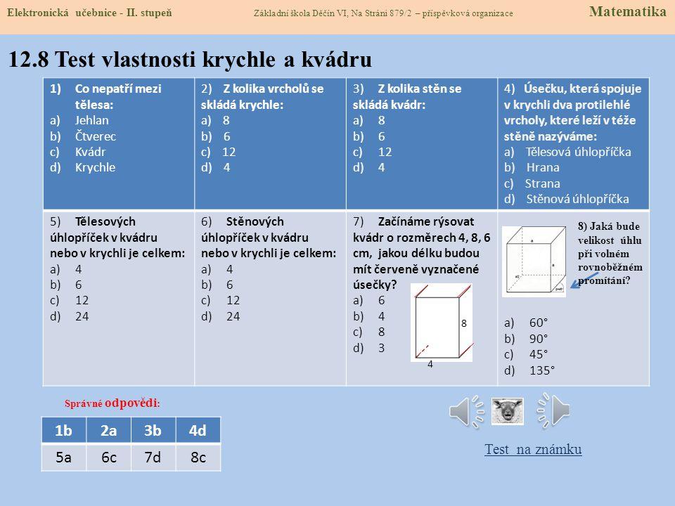 12.7 What is a Cube and Cuboids? Vocabulary: bod -point čtverec -square čára, přímka -line délka -length hrana -edge hranol -prism kvádr -cuboid krych