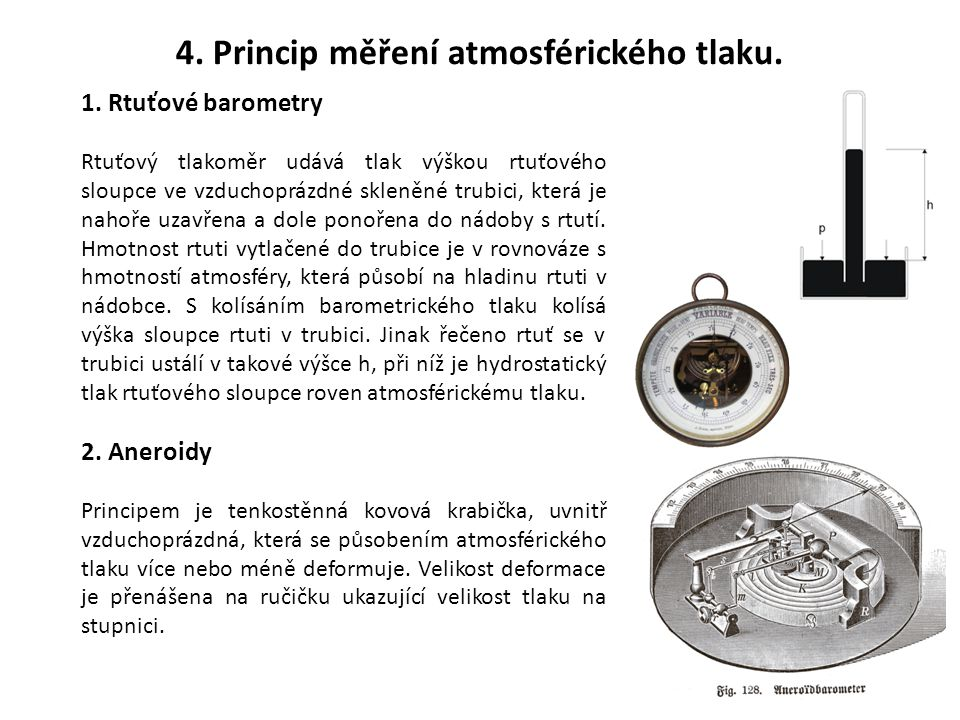 5 1. Rtuťové barometry Rtuťový tlakoměr udává tlak výškou rtuťového sloupce ve vzduchoprázdné skleněné trubici, která je nahoře uzavřena a dole ponoře