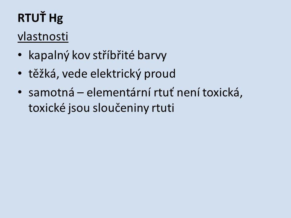 RTUŤ Hg vlastnosti kapalný kov stříbřité barvy těžká, vede elektrický proud samotná – elementární rtuť není toxická, toxické jsou sloučeniny rtuti