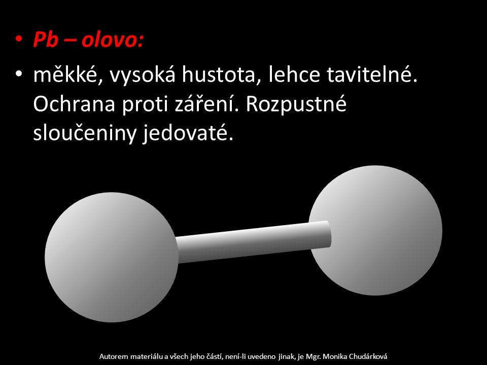 Pb – olovo: měkké, vysoká hustota, lehce tavitelné.