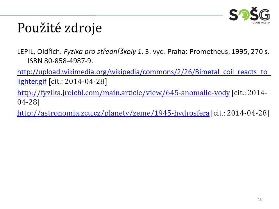 Použité zdroje LEPIL, Oldřich. Fyzika pro střední školy 1. 3. vyd. Praha: Prometheus, 1995, 270 s. ISBN 80-858-4987-9. http://upload.wikimedia.org/wik