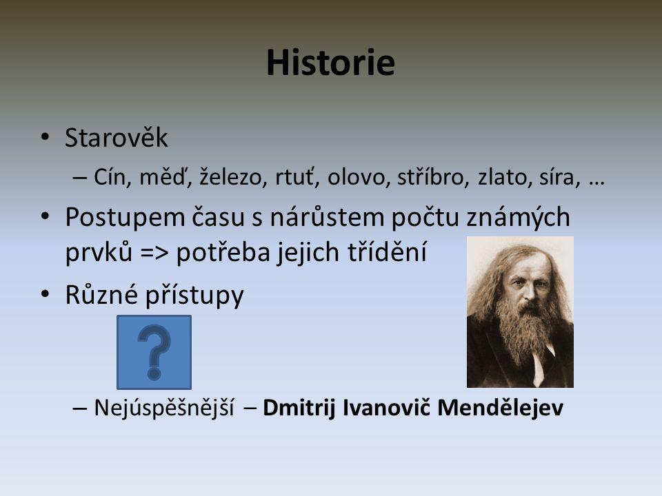 Historie Starověk – Cín, měď, železo, rtuť, olovo, stříbro, zlato, síra, … Postupem času s nárůstem počtu známých prvků => potřeba jejich třídění Různ