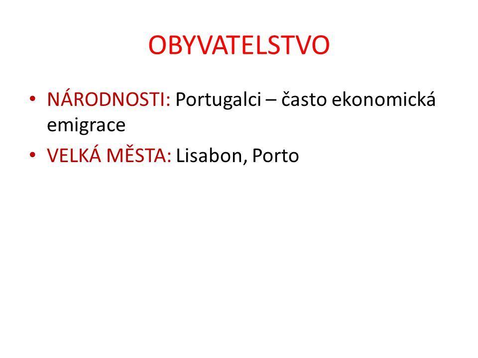 OBYVATELSTVO NÁRODNOSTI: Portugalci – často ekonomická emigrace VELKÁ MĚSTA: Lisabon, Porto