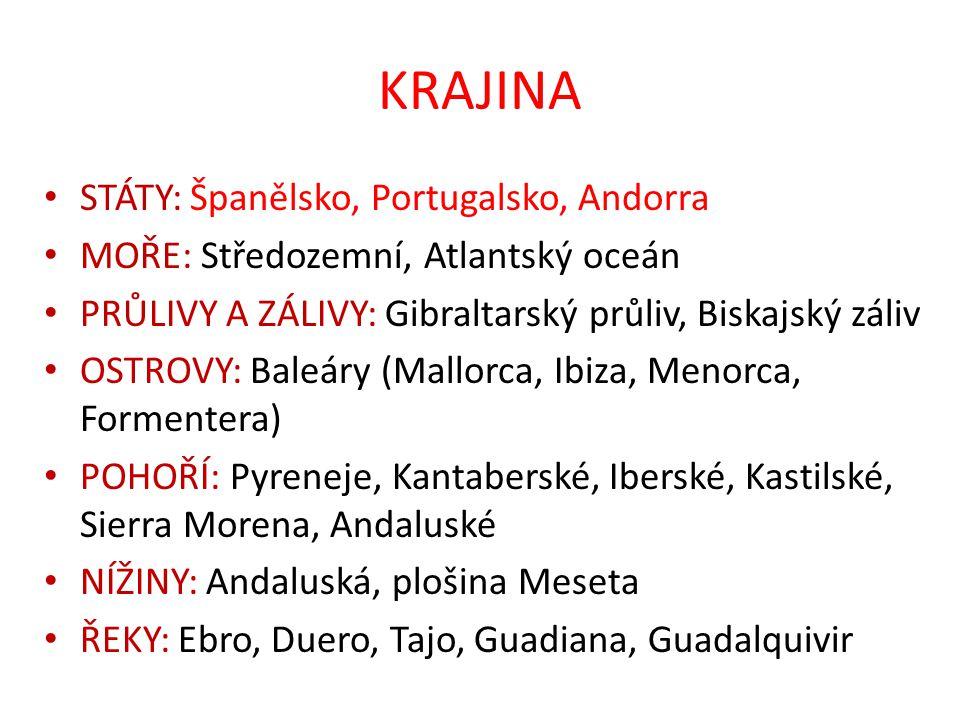 KRAJINA STÁTY: Španělsko, Portugalsko, Andorra MOŘE: Středozemní, Atlantský oceán PRŮLIVY A ZÁLIVY: Gibraltarský průliv, Biskajský záliv OSTROVY: Bale