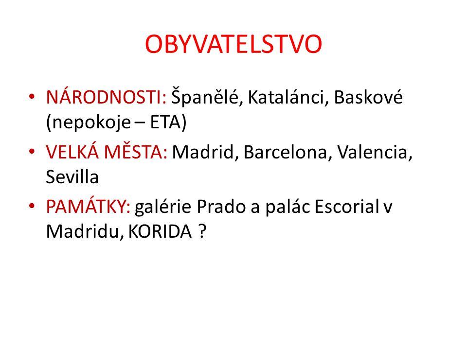 OBYVATELSTVO NÁRODNOSTI: Španělé, Katalánci, Baskové (nepokoje – ETA) VELKÁ MĚSTA: Madrid, Barcelona, Valencia, Sevilla PAMÁTKY: galérie Prado a palác