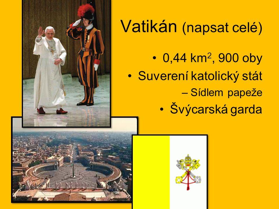 Vatikán (napsat celé) 0,44 km 2, 900 oby Suverení katolický stát –Sídlem papeže Švýcarská garda