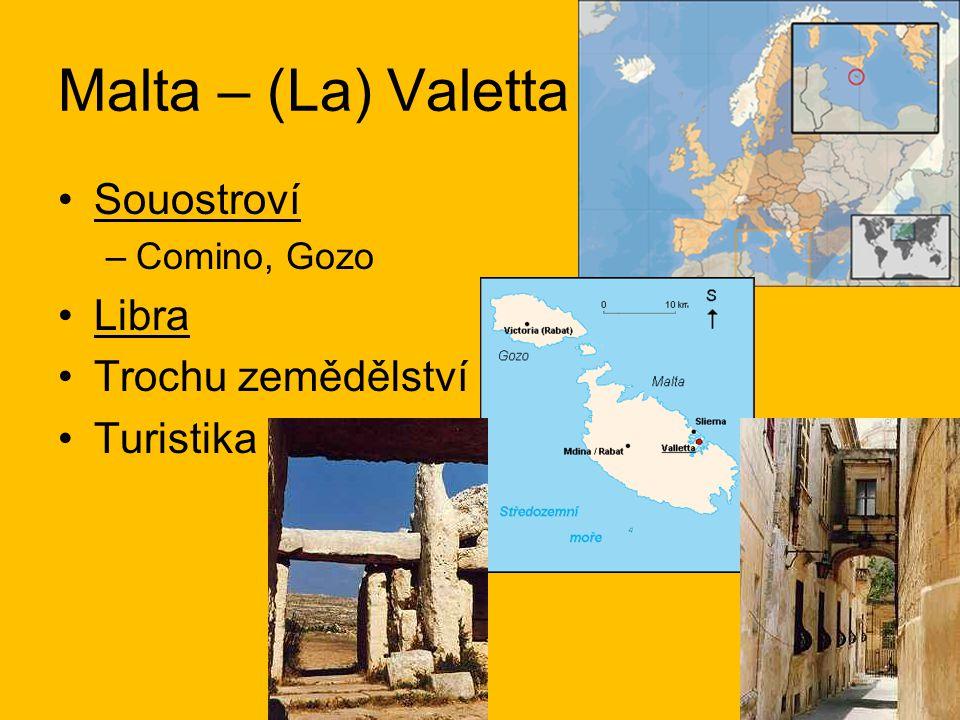 Malta – (La) Valetta Souostroví –Comino, Gozo Libra Trochu zemědělství Turistika