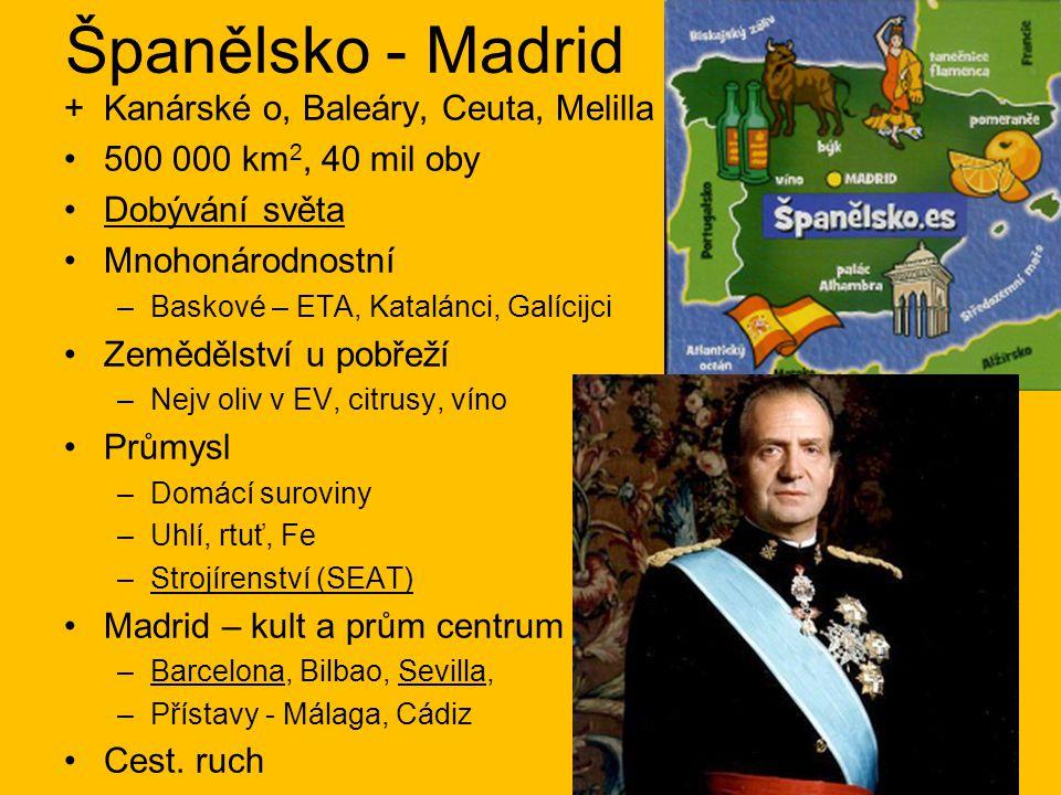 Španělsko - Madrid +Kanárské o, Baleáry, Ceuta, Melilla 500 000 km 2, 40 mil oby Dobývání světa Mnohonárodnostní –Baskové – ETA, Katalánci, Galícijci