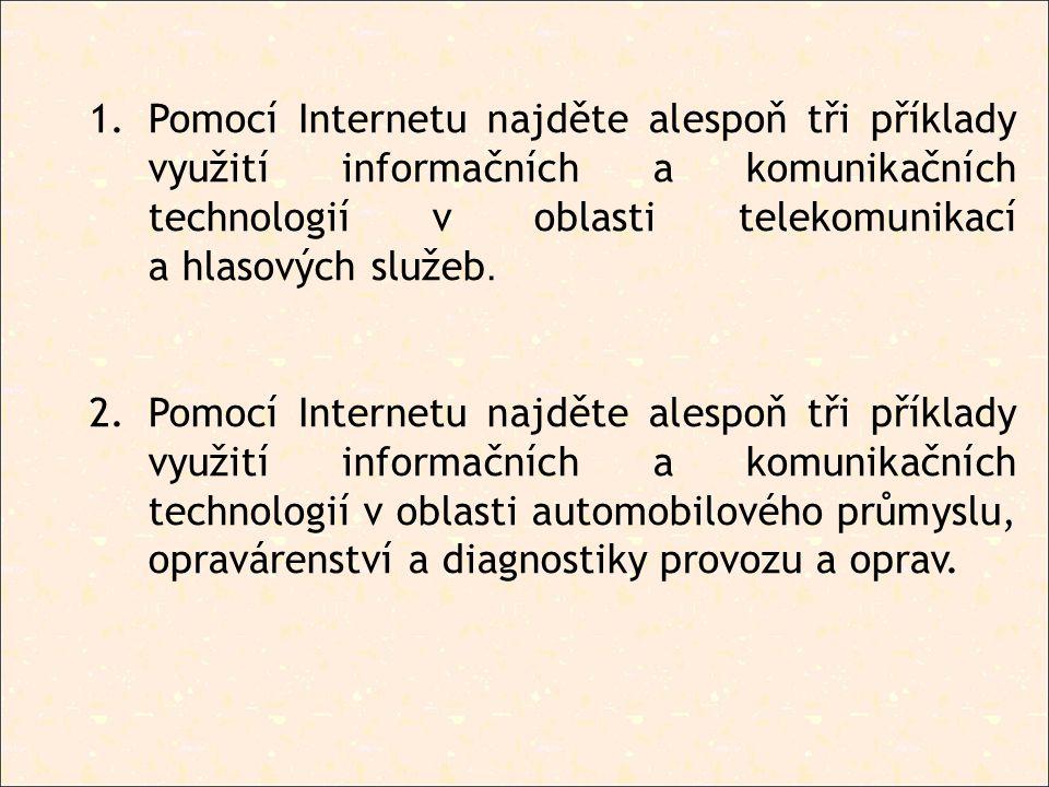 1.Pomocí Internetu najděte alespoň tři příklady využití informačních a komunikačních technologií v oblasti telekomunikací a hlasových služeb. 2.Pomocí