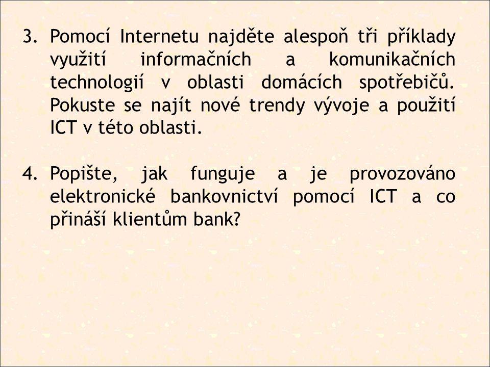 3.Pomocí Internetu najděte alespoň tři příklady využití informačních a komunikačních technologií v oblasti domácích spotřebičů. Pokuste se najít nové