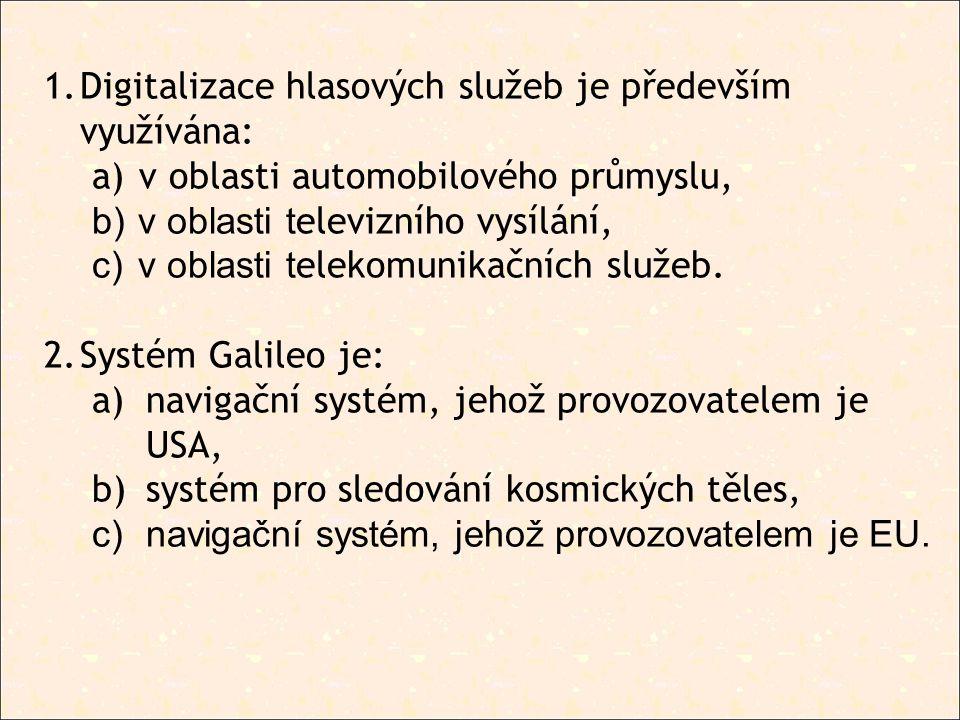 1.Digitalizace hlasových služeb je především využívána: a) v oblasti automobilového průmyslu, b) v oblasti t elevizního vysílání, c) v oblasti t eleko