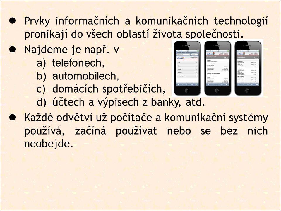 Prvky informačních a komunikačních technologií pronikají do všech oblastí života společnosti. Najdeme je např. v a)telefonech, b)automobilech, c)domác