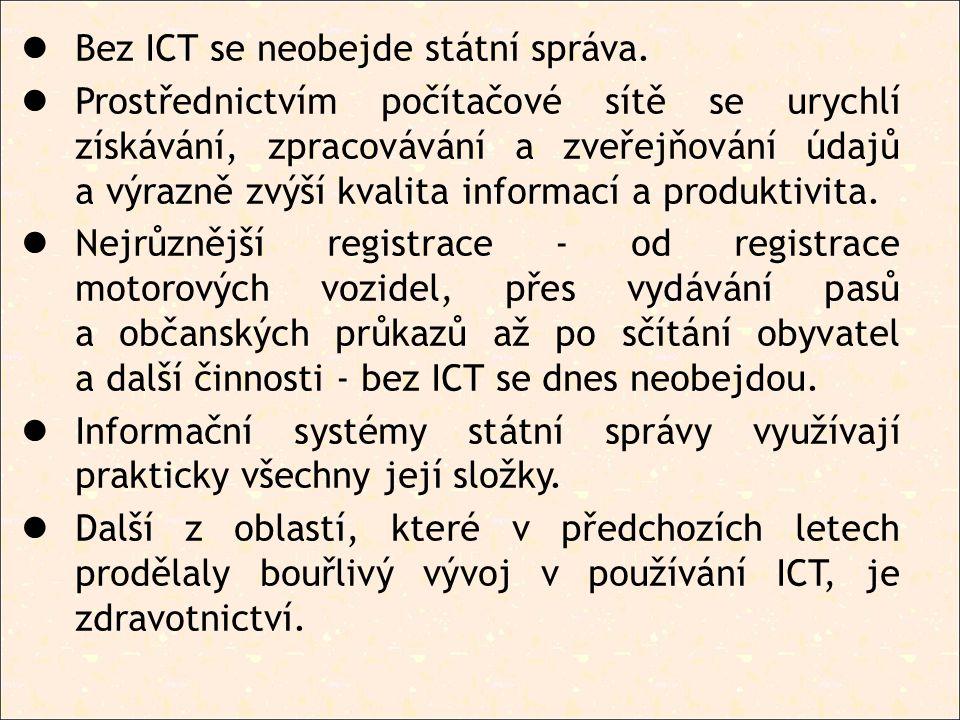 Bez ICT se neobejde státní správa. Prostřednictvím počítačové sítě se urychlí získávání, zpracovávání a zveřejňování údajů a výrazně zvýší kvalita inf