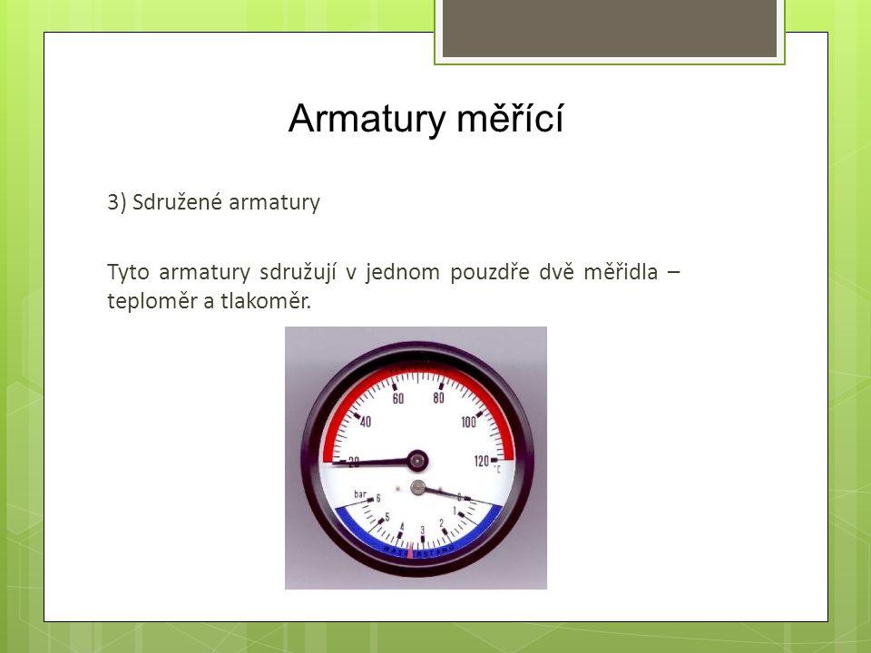 Armatury měřící 3) Sdružené armatury Tyto armatury sdružují v jednom pouzdře dvě měřidla – teploměr a tlakoměr.