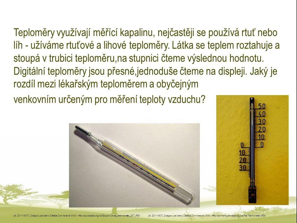 Teploměry využívají měřící kapalinu, nejčastěji se používá rtuť nebo líh - užíváme rtuťové a lihové teploměry. Látka se teplem roztahuje a stoupá v tr
