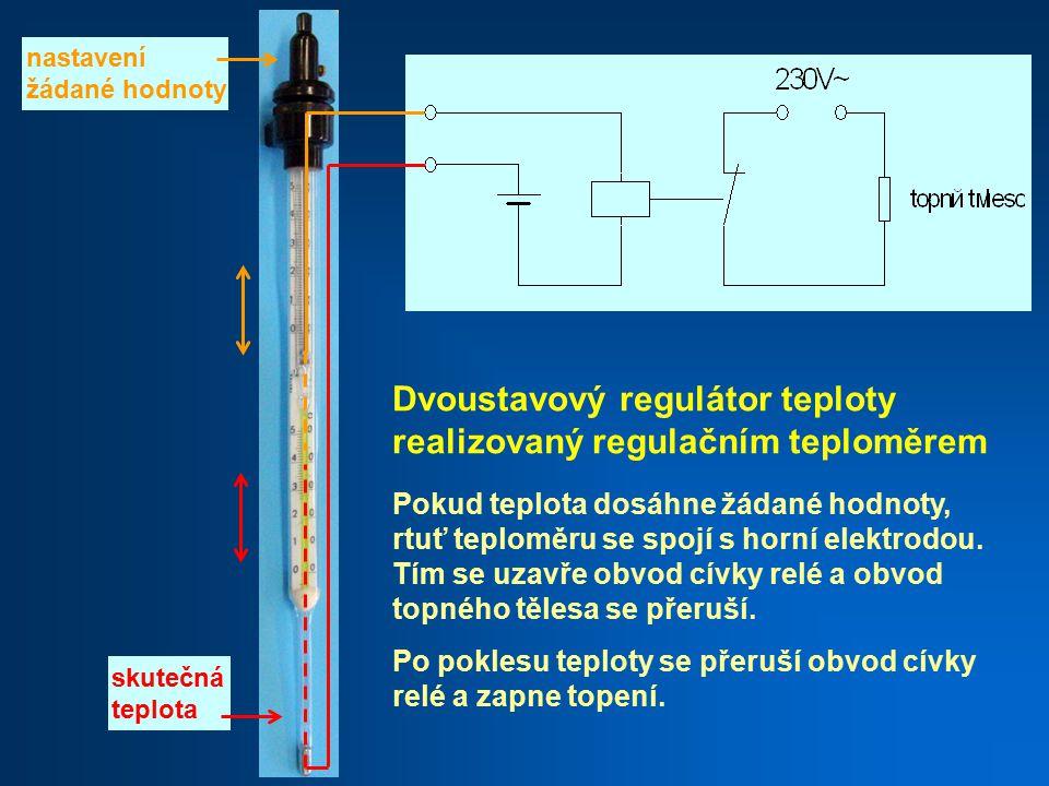 nastavení žádané hodnoty skutečná teplota Dvoustavový regulátor teploty realizovaný regulačním teploměrem Pokud teplota dosáhne žádané hodnoty, rtuť teploměru se spojí s horní elektrodou.