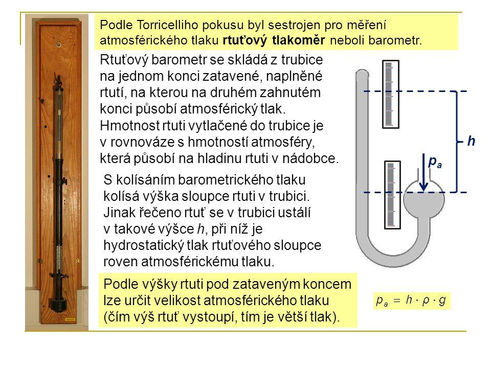 Podle Torricelliho pokusu byl sestrojen pro měření atmosférického tlaku rtuťový tlakoměr neboli barometr. Rtuťový barometr se skládá z trubice na jedn