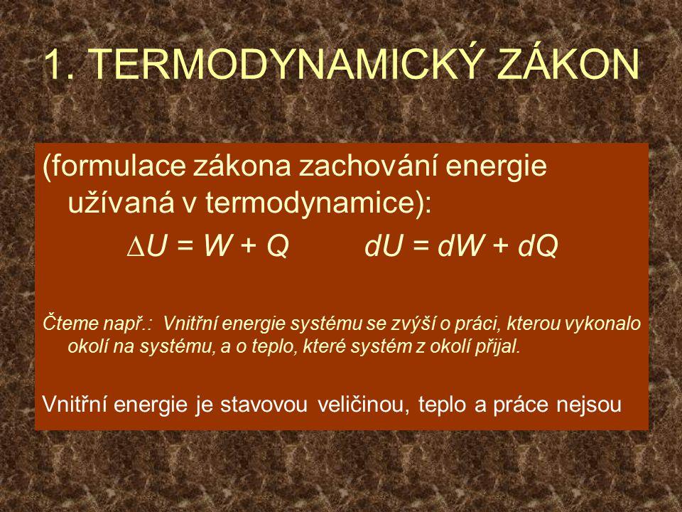 1. TERMODYNAMICKÝ ZÁKON (formulace zákona zachování energie užívaná v termodynamice):  U = W + Q dU = dW + dQ Čteme např.: Vnitřní energie systému se